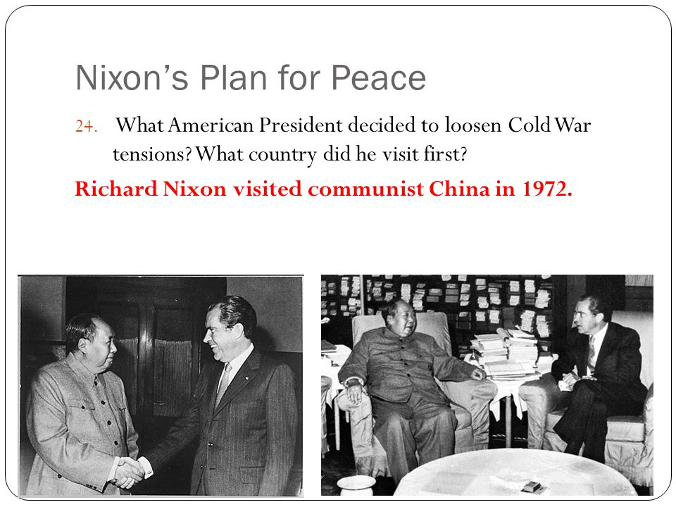 Nixon's Plan for Peace What American President decided to loosen Cold War tensions What country did he visit first