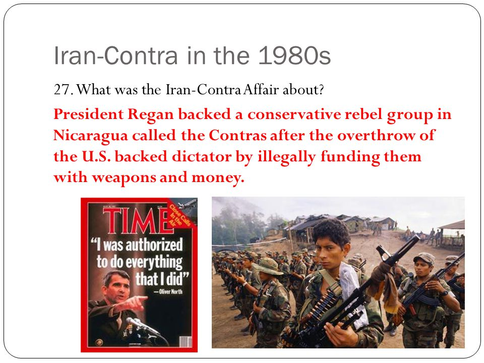 Iran-Contra in the 1980s 27. What was the Iran-Contra Affair about