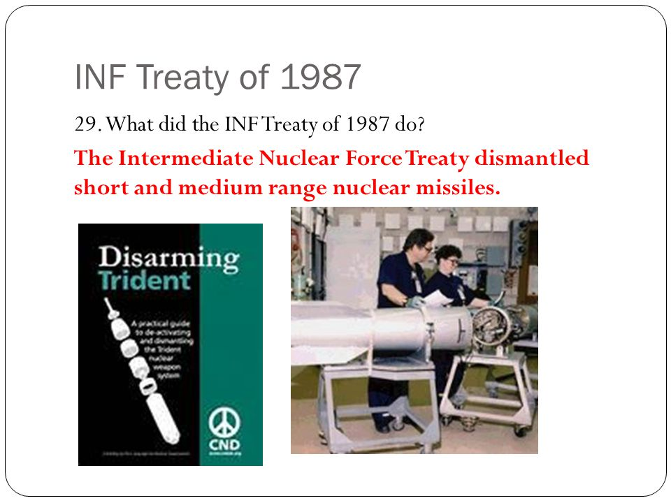 INF Treaty of 1987 29. What did the INF Treaty of 1987 do