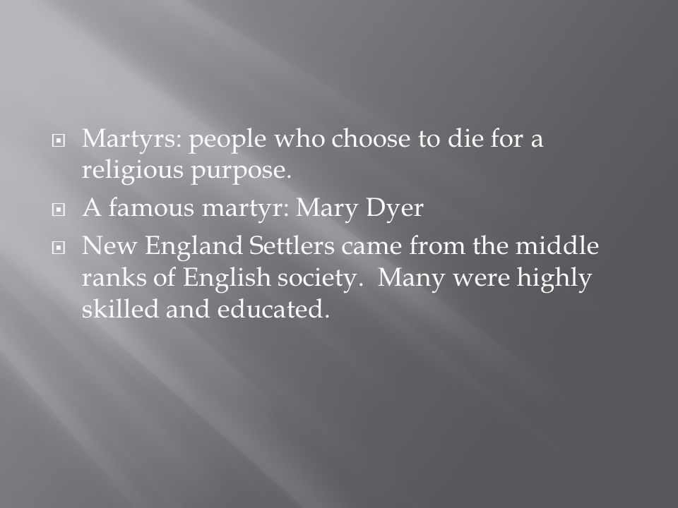 Martyrs: people who choose to die for a religious purpose.