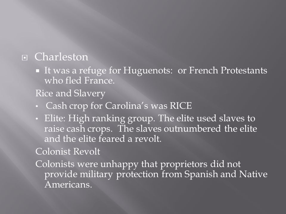 Charleston It was a refuge for Huguenots: or French Protestants who fled France. Rice and Slavery.
