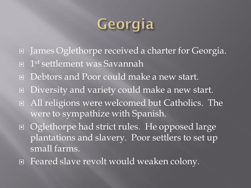 Georgia James Oglethorpe received a charter for Georgia.