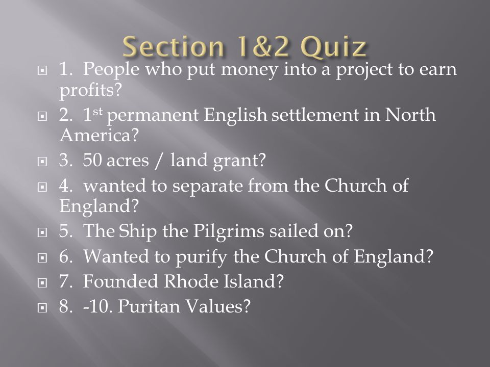 Section 1&2 Quiz 1. People who put money into a project to earn profits 2. 1st permanent English settlement in North America