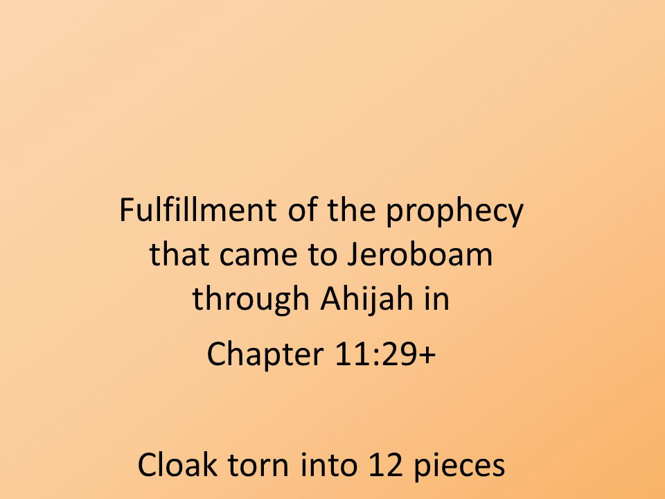 Fulfillment of the prophecy that came to Jeroboam through Ahijah in