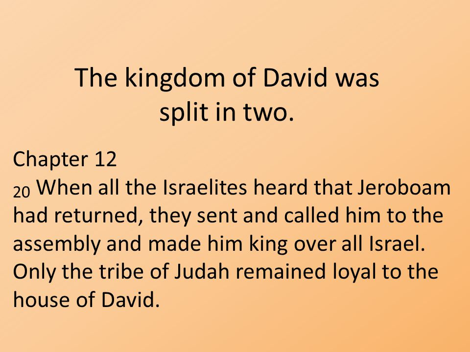 The kingdom of David was split in two.