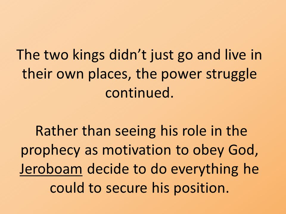 The two kings didn't just go and live in their own places, the power struggle continued.