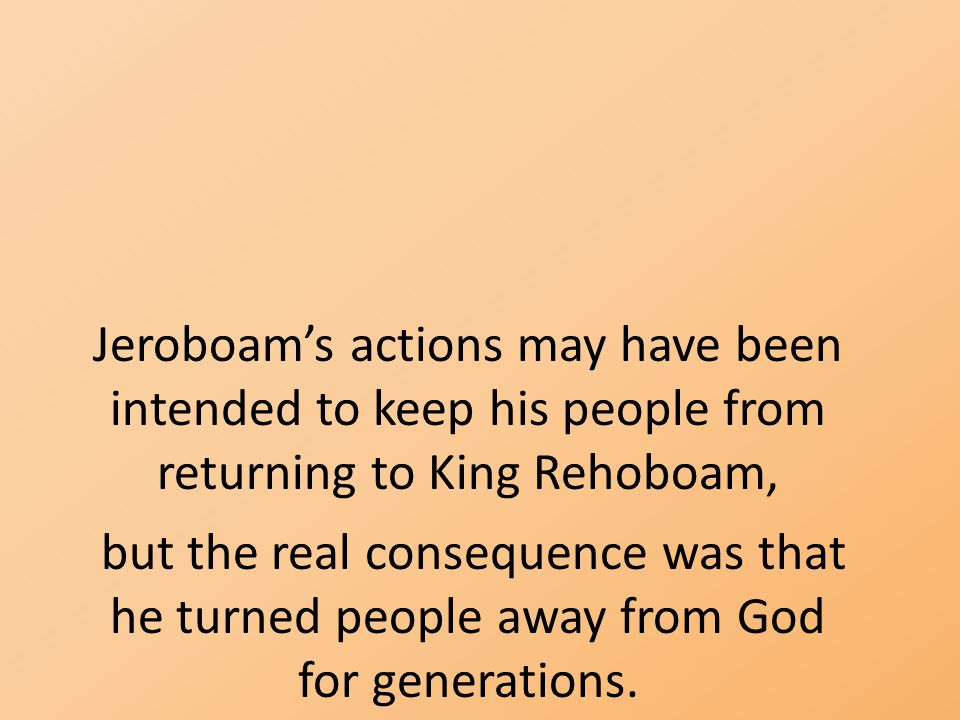 Jeroboam's actions may have been intended to keep his people from returning to King Rehoboam,