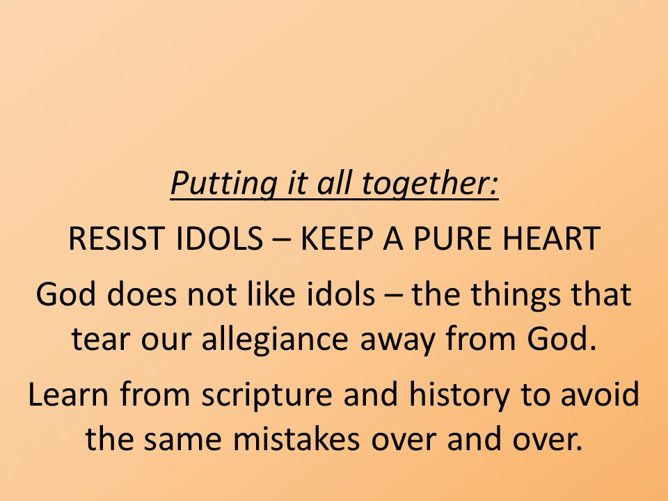 Putting it all together: RESIST IDOLS – KEEP A PURE HEART
