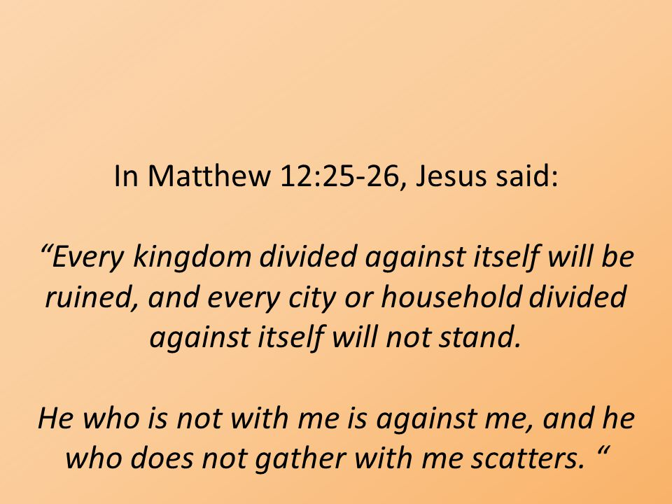 In Matthew 12:25-26, Jesus said: