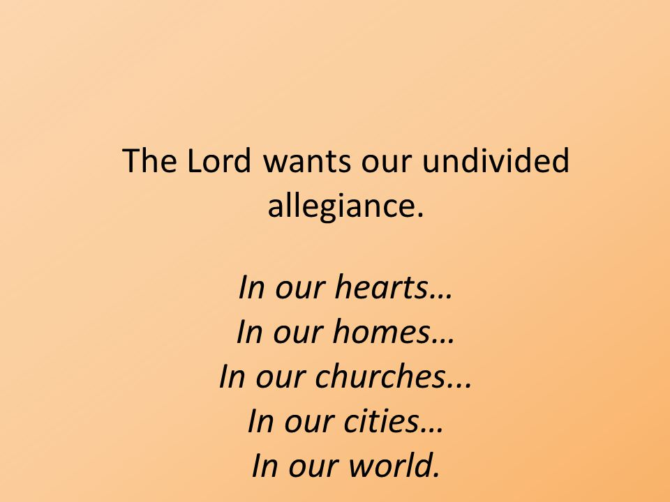 The Lord wants our undivided allegiance.