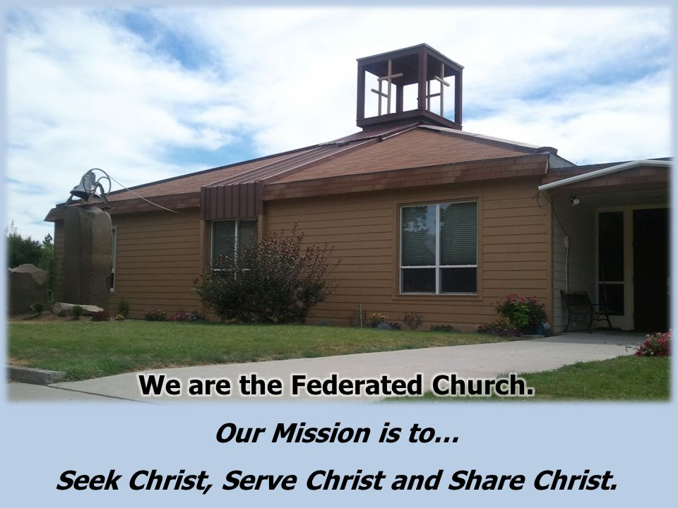 We are the Federated Church. Our Mission is to…