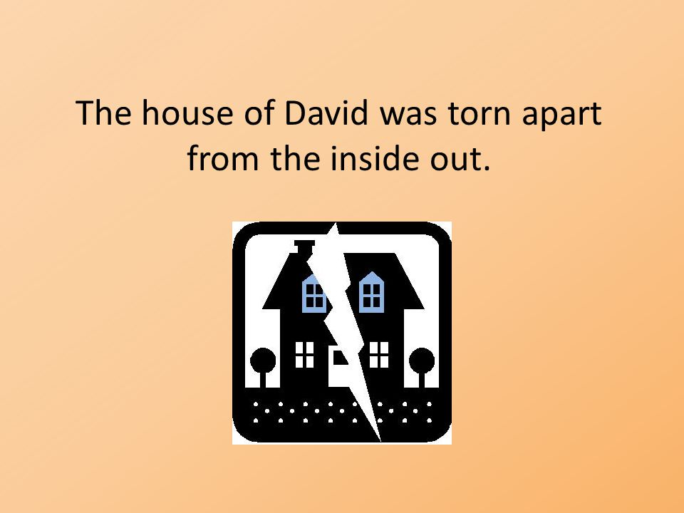 The house of David was torn apart
