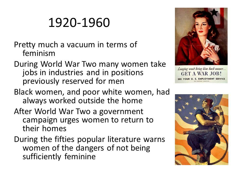 1920-1960 Pretty much a vacuum in terms of feminism
