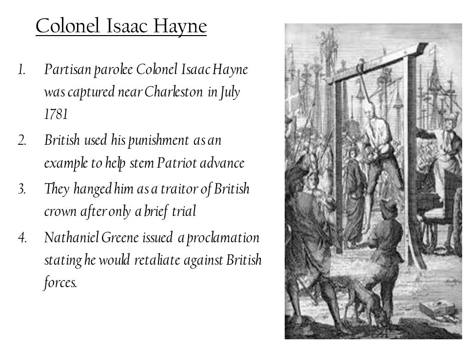 Colonel Isaac Hayne Partisan parolee Colonel Isaac Hayne was captured near Charleston in July 1781.