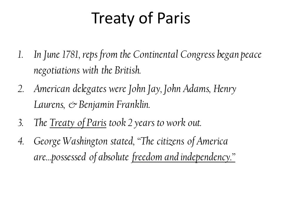 Treaty of Paris In June 1781, reps from the Continental Congress began peace negotiations with the British.