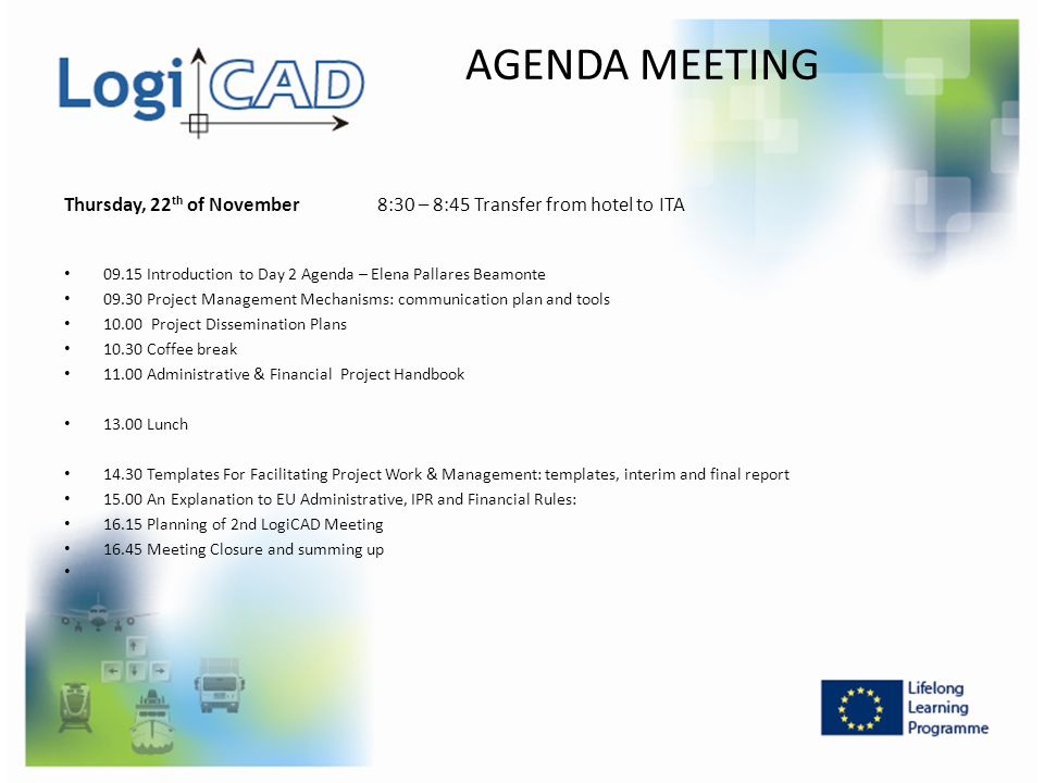 AGENDA MEETING Thursday, 22th of November 8:30 – 8:45 Transfer from hotel to ITA. 09.15 Introduction to Day 2 Agenda – Elena Pallares Beamonte.