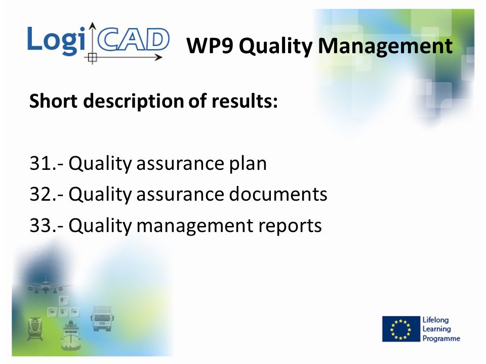 WP9 Quality Management Short description of results: 31.- Quality assurance plan 32.- Quality assurance documents 33.- Quality management reports