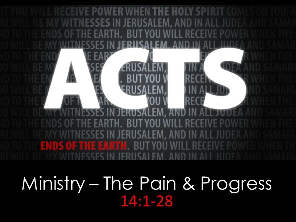 Ministry – The Pain & Progress 14:1-28