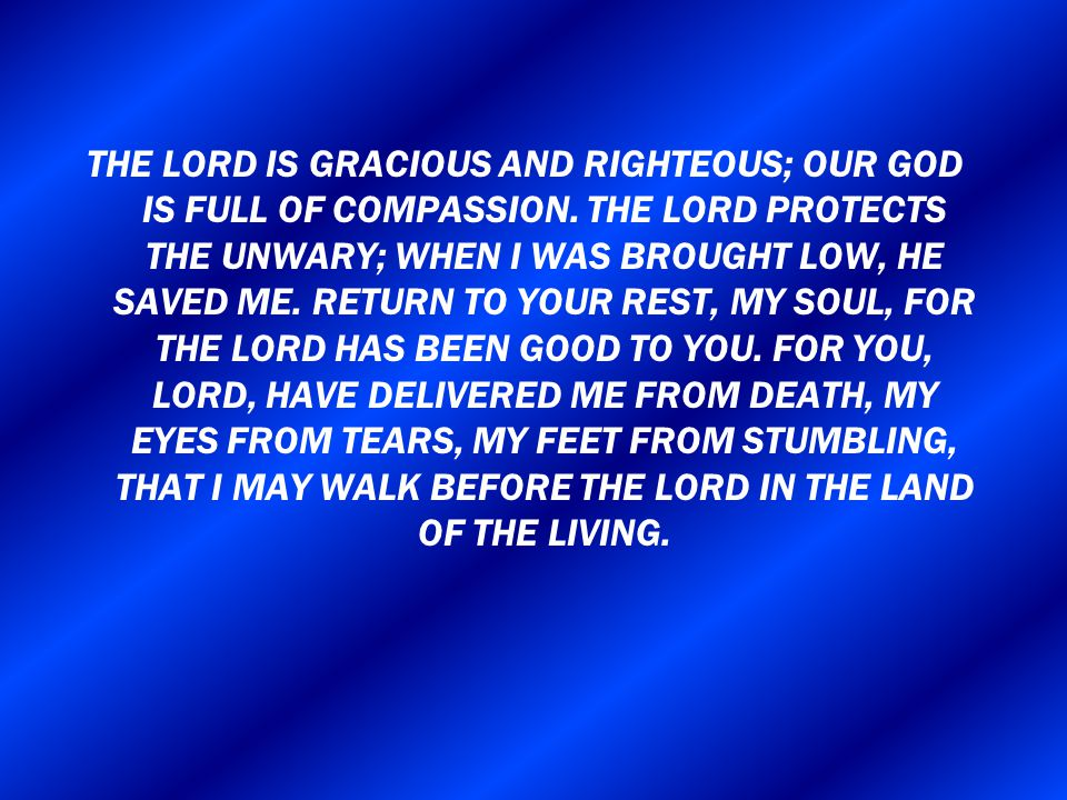 THE LORD IS GRACIOUS AND RIGHTEOUS; OUR GOD IS FULL OF COMPASSION