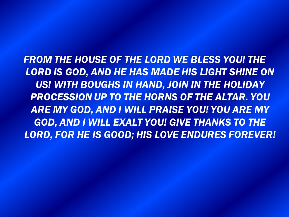 FROM THE HOUSE OF THE LORD WE BLESS YOU