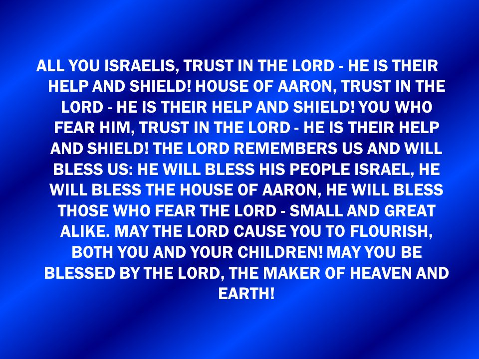 ALL YOU ISRAELIS, TRUST IN THE LORD - HE IS THEIR HELP AND SHIELD