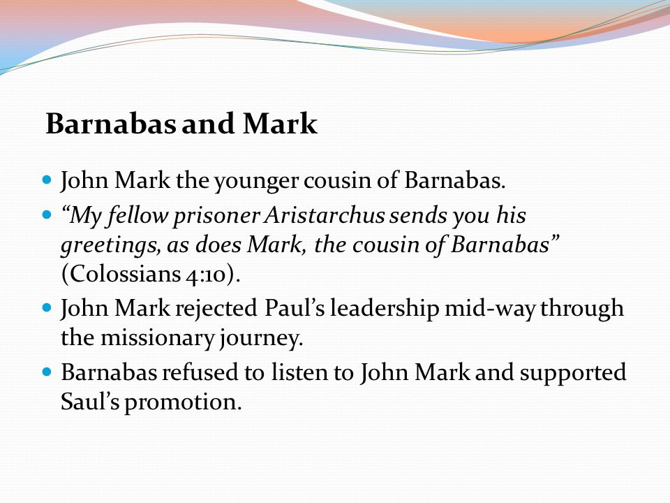 Barnabas and Mark John Mark the younger cousin of Barnabas.