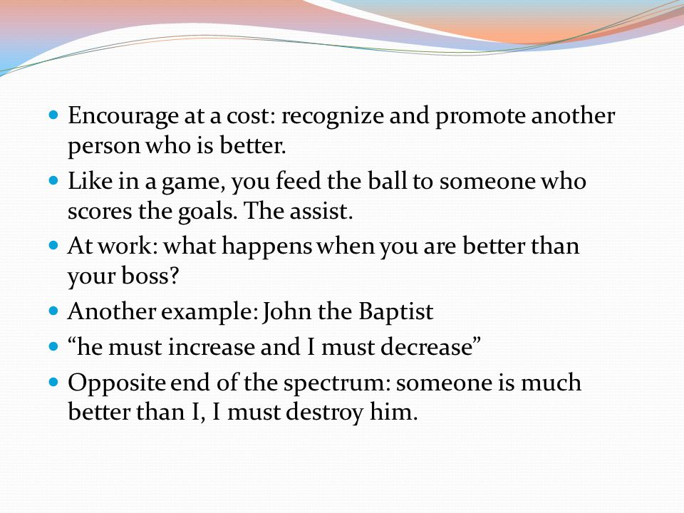 Encourage at a cost: recognize and promote another person who is better.