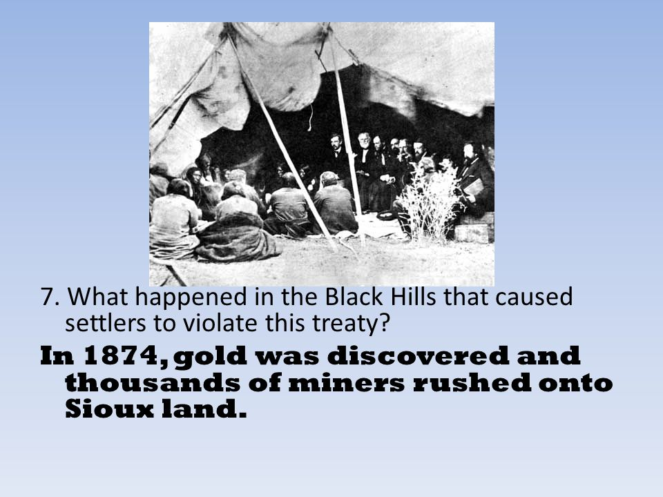 7. What happened in the Black Hills that caused settlers to violate this treaty