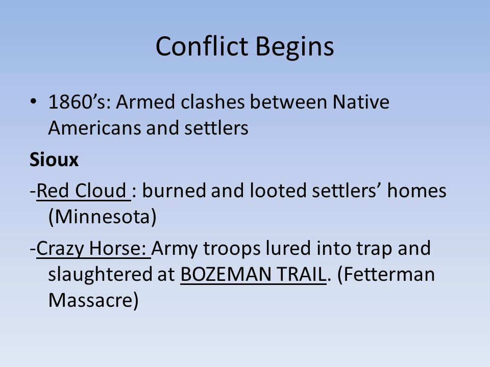 Conflict Begins 1860's: Armed clashes between Native Americans and settlers. Sioux. -Red Cloud : burned and looted settlers' homes (Minnesota)
