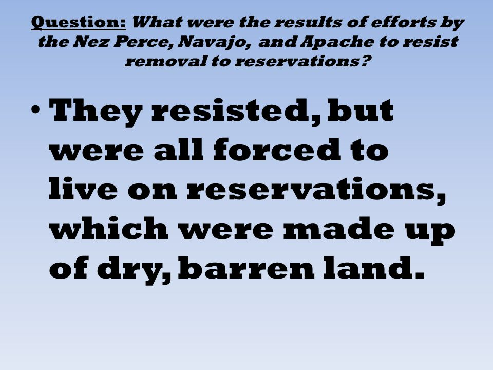 Question: What were the results of efforts by the Nez Perce, Navajo, and Apache to resist removal to reservations
