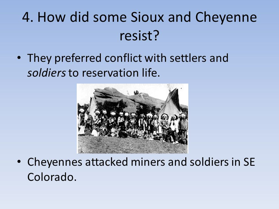 4. How did some Sioux and Cheyenne resist