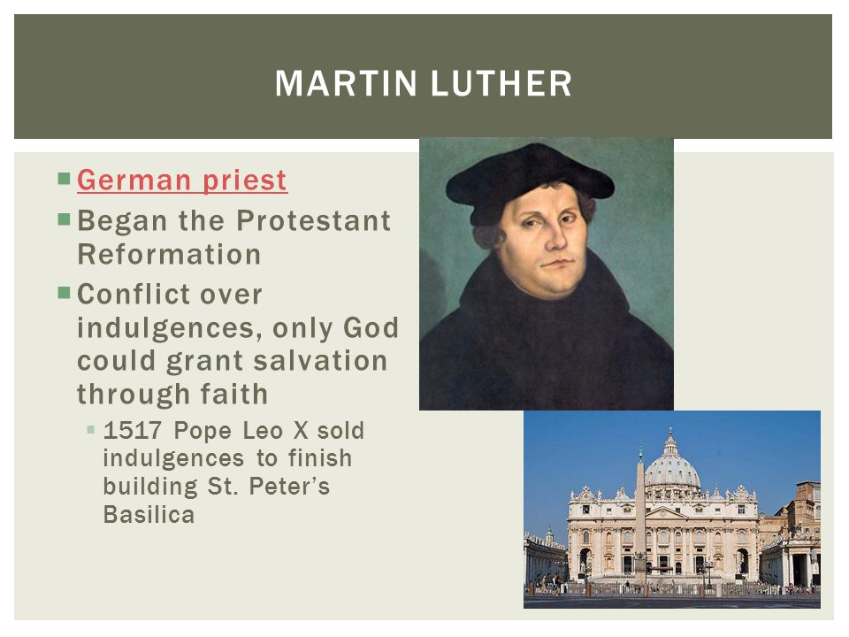 Martin Luther German priest Began the Protestant Reformation