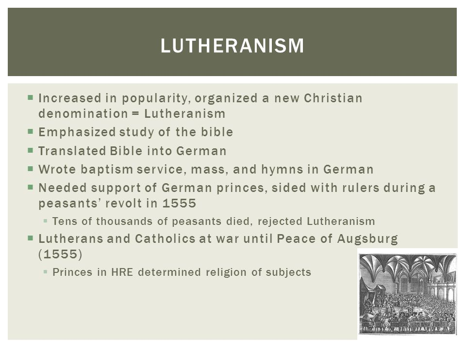 Lutheranism Increased in popularity, organized a new Christian denomination = Lutheranism. Emphasized study of the bible.