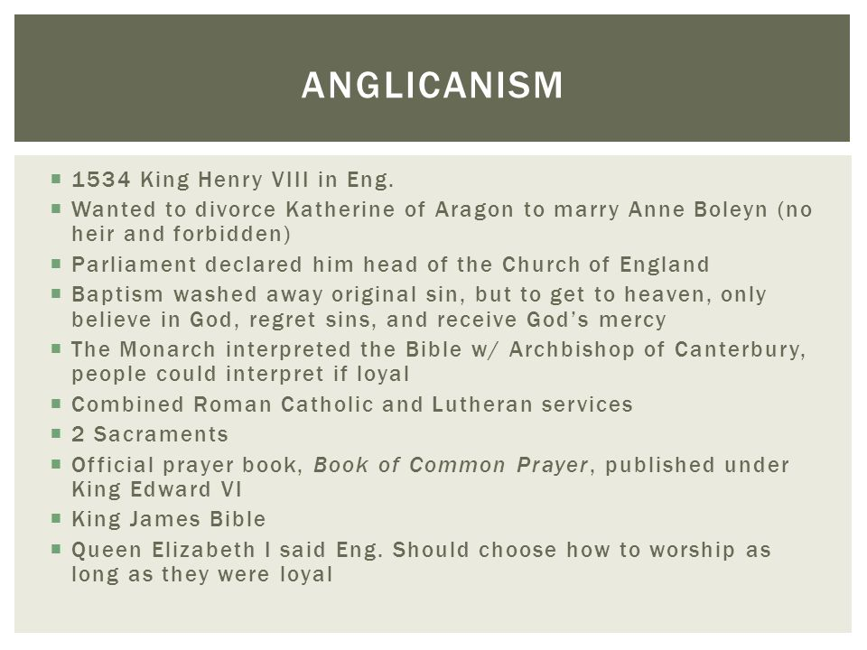 Anglicanism 1534 King Henry VIII in Eng.