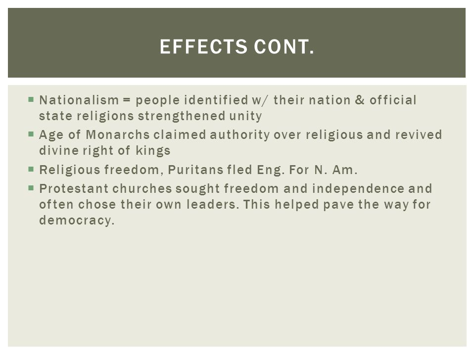 Effects Cont. Nationalism = people identified w/ their nation & official state religions strengthened unity.