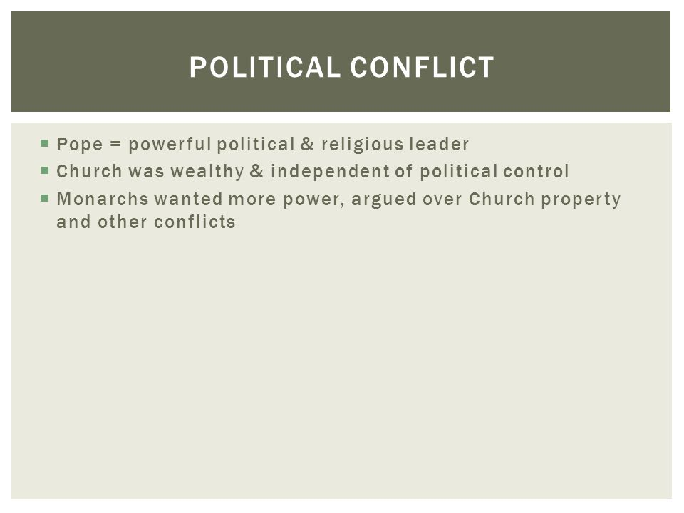 Political conflict Pope = powerful political & religious leader