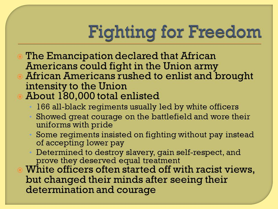 Fighting for Freedom The Emancipation declared that African Americans could fight in the Union army.
