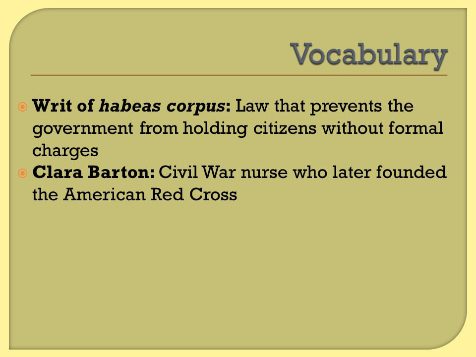 Vocabulary Writ of habeas corpus: Law that prevents the government from holding citizens without formal charges.