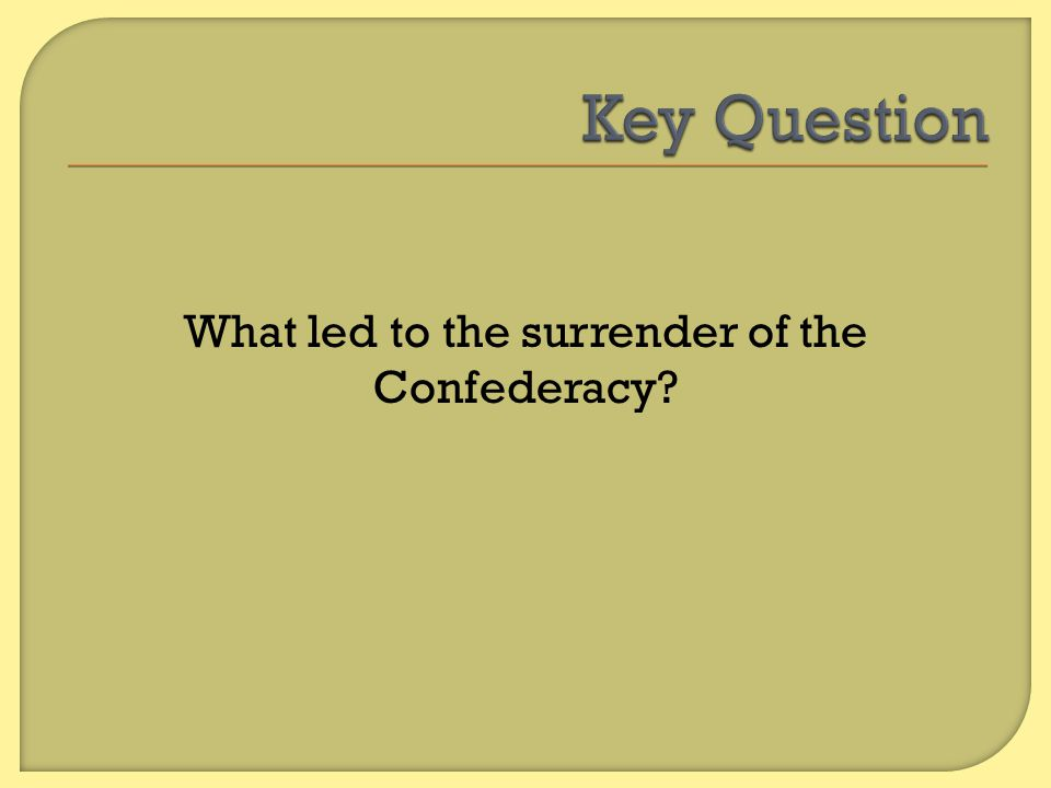 What led to the surrender of the Confederacy