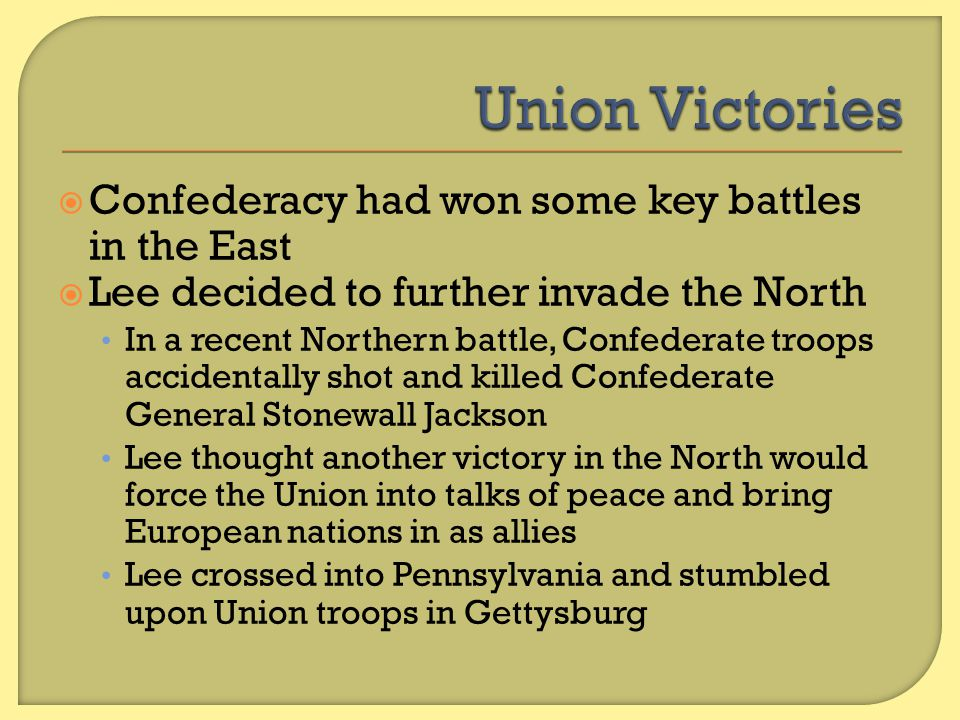 Union Victories Confederacy had won some key battles in the East