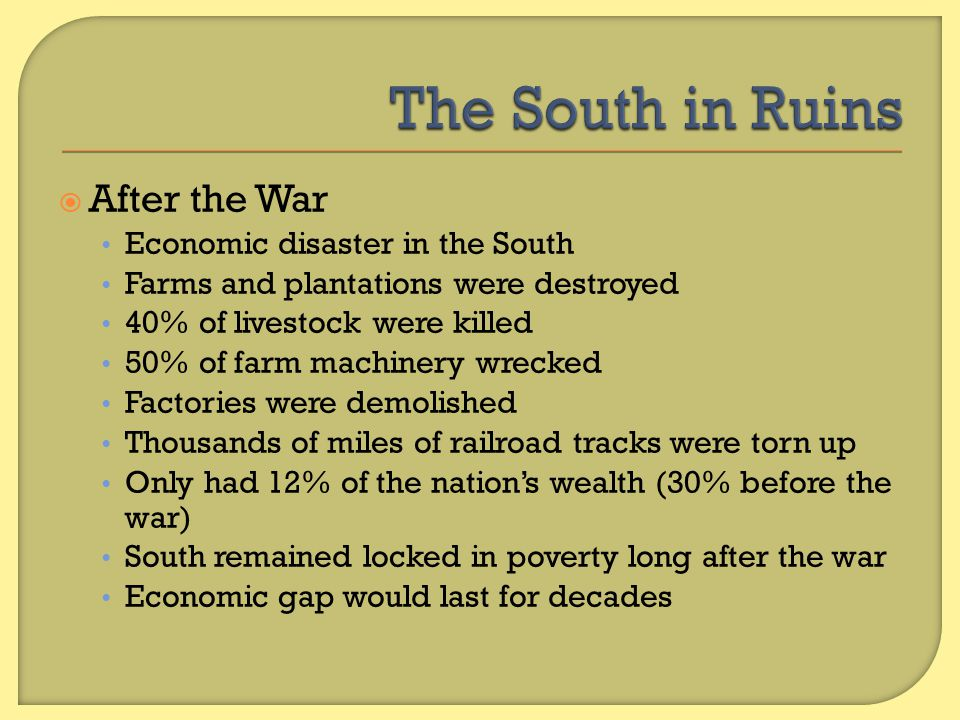 The South in Ruins After the War Economic disaster in the South