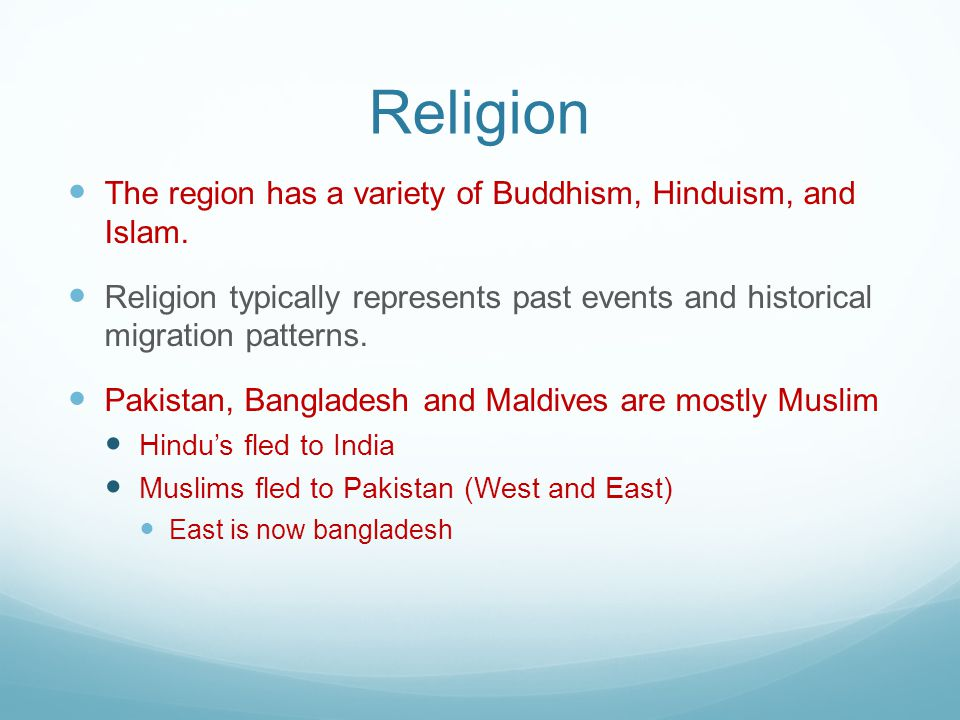 Religion The region has a variety of Buddhism, Hinduism, and Islam.