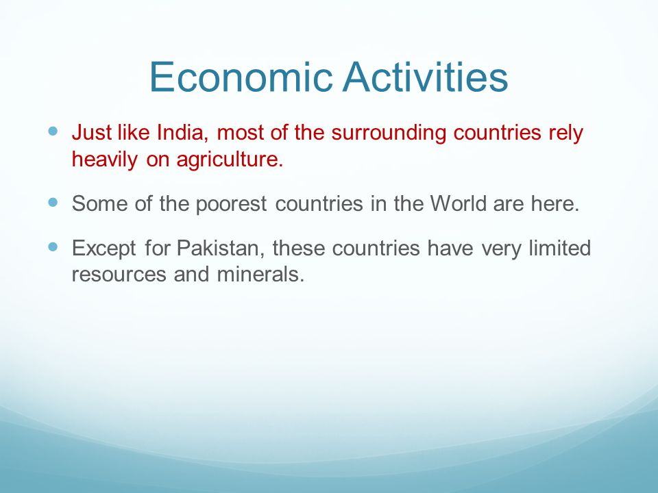 Economic Activities Just like India, most of the surrounding countries rely heavily on agriculture.