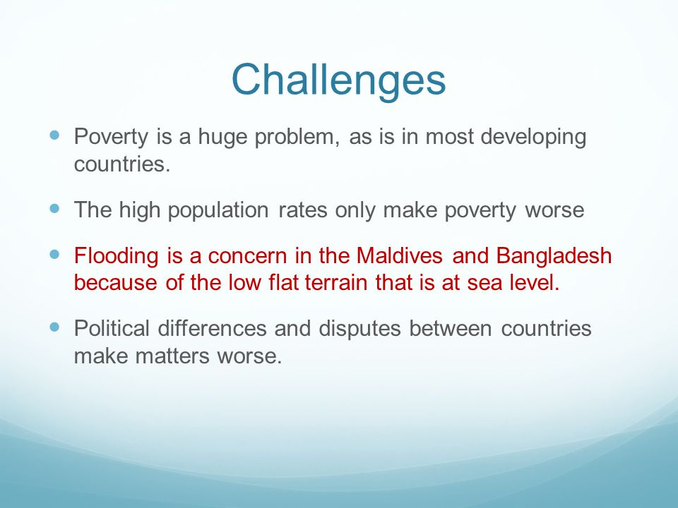 Challenges Poverty is a huge problem, as is in most developing countries. The high population rates only make poverty worse.