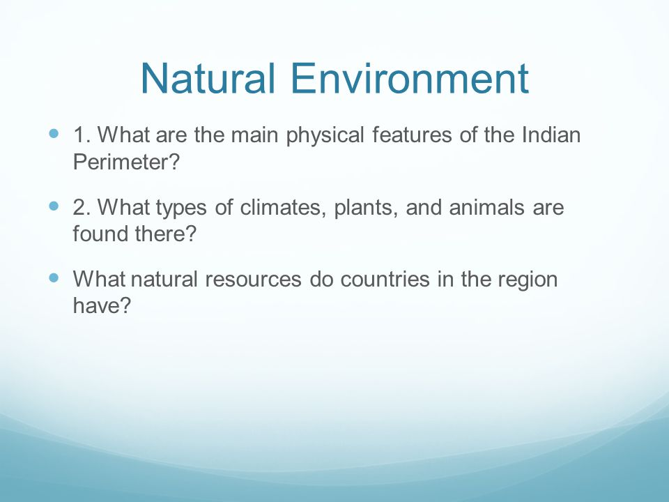 Natural Environment 1. What are the main physical features of the Indian Perimeter