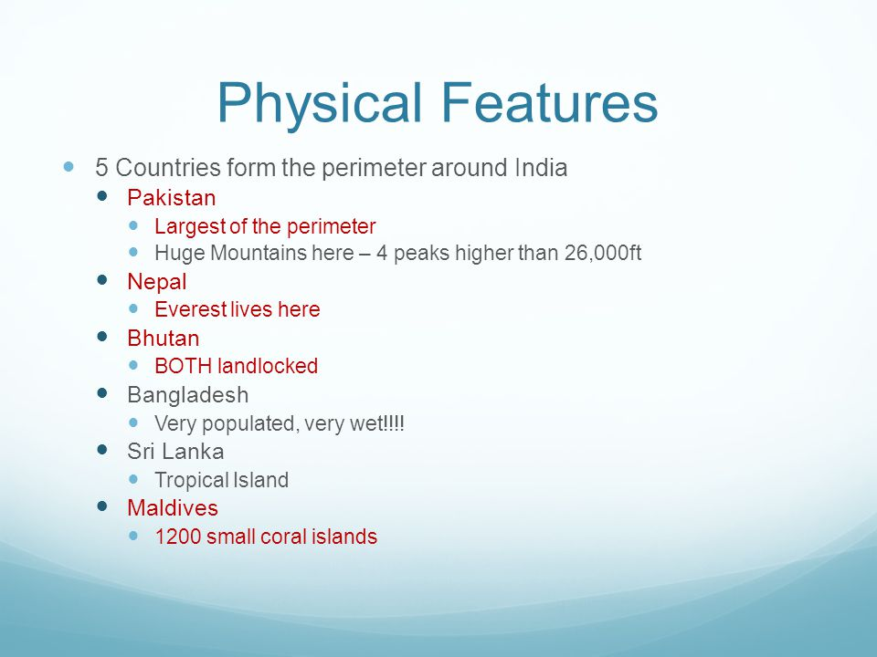Physical Features 5 Countries form the perimeter around India Pakistan