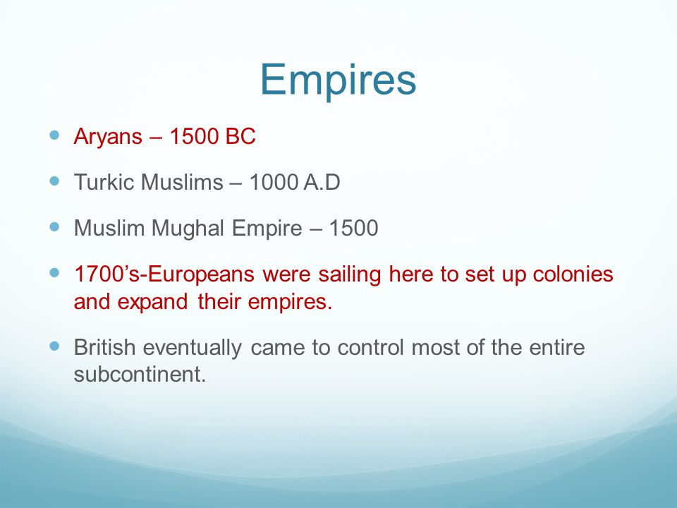 Empires Aryans – 1500 BC Turkic Muslims – 1000 A.D