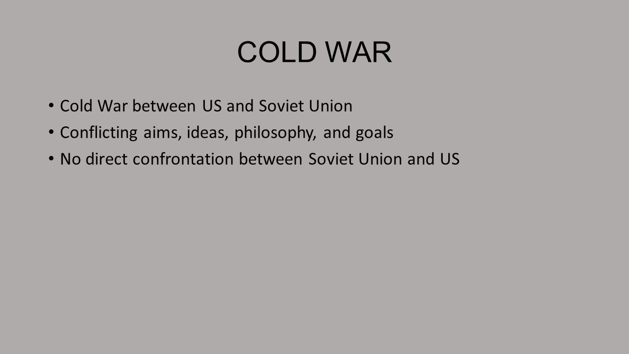 COLD WAR Cold War between US and Soviet Union