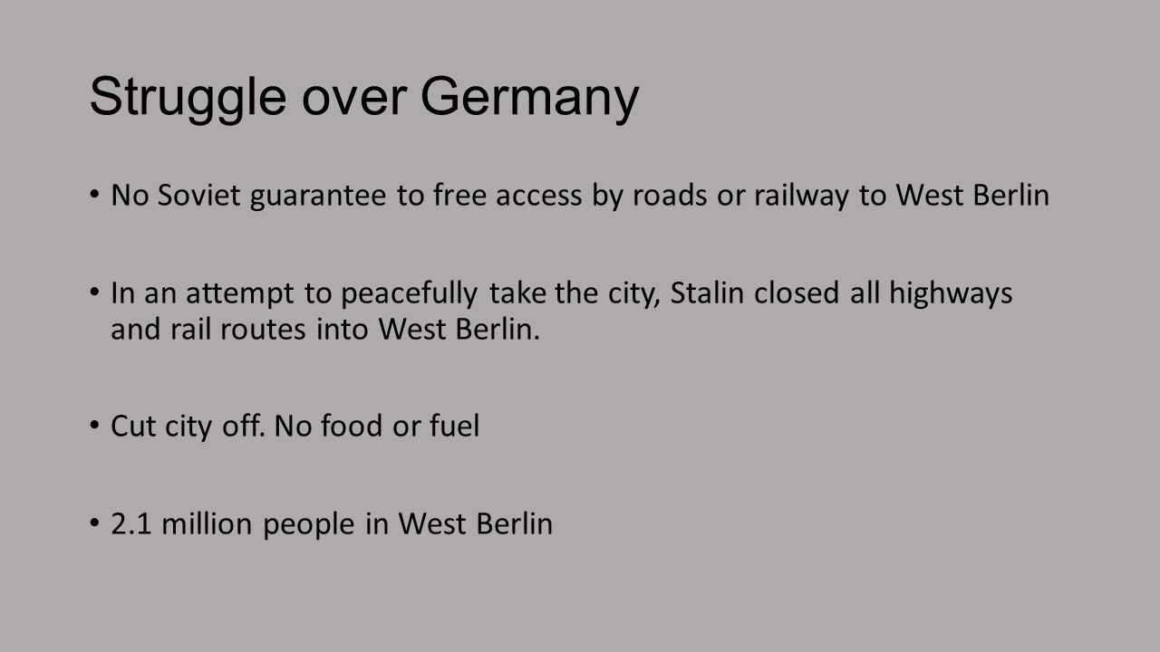 Struggle over Germany No Soviet guarantee to free access by roads or railway to West Berlin.