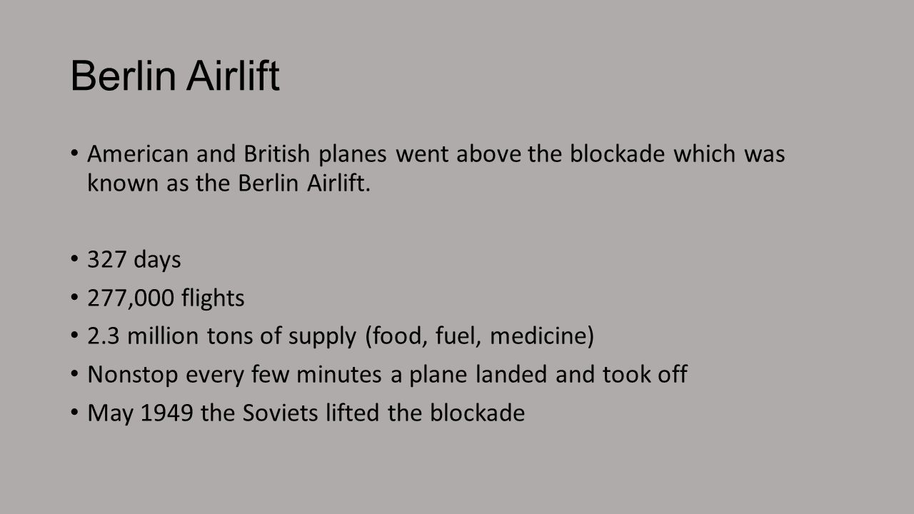 Berlin Airlift American and British planes went above the blockade which was known as the Berlin Airlift.